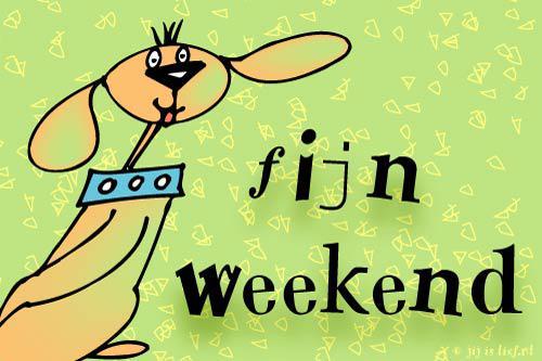 Fijne weekend - Weekend