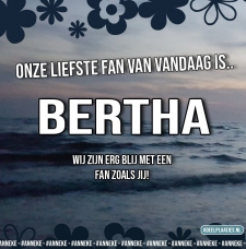 bertha is de liefste fan