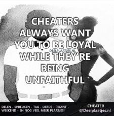 cheaters always want loyality
