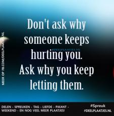 dont ask why someone hurting you