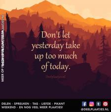 dont let yesterday take up