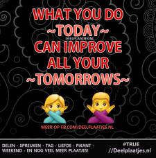 what you do today can